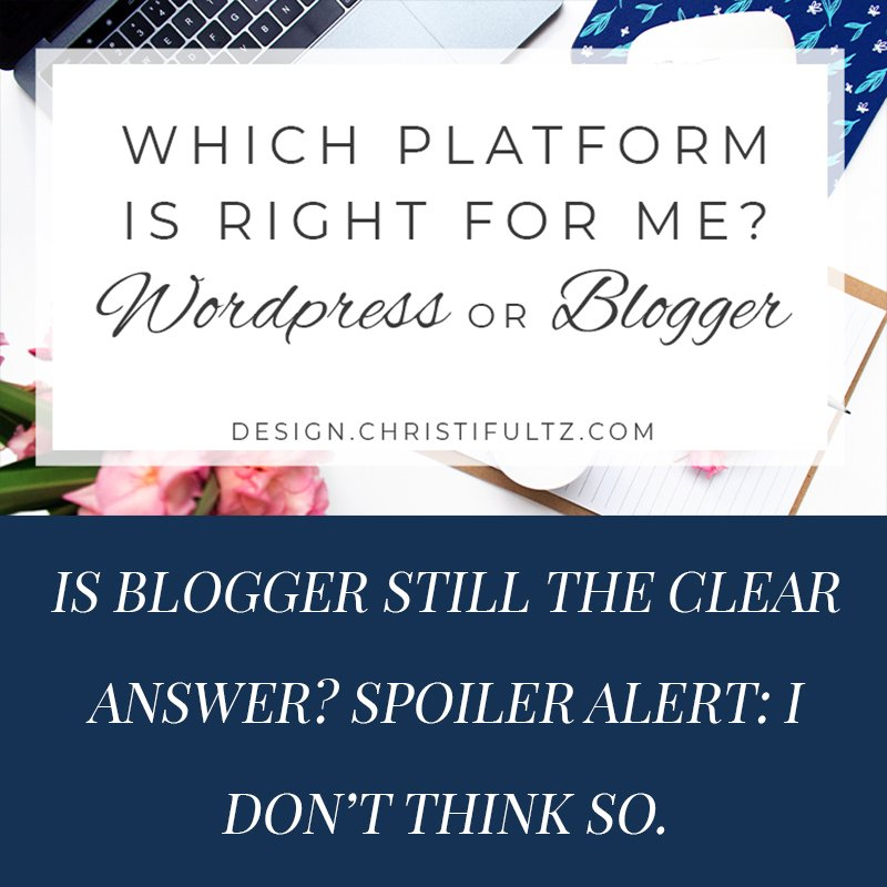 wordpress vs blogger, how to pick a platform for your site