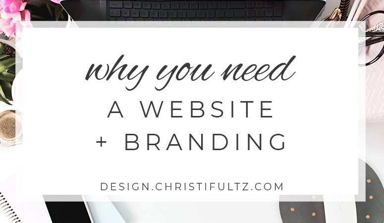 Why You Need a Website + Branding