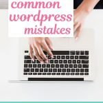 5 common WordPress website mistakes and beginner tips for how to fix them. Learn about security, updates, plugins, image optimization, and more.
